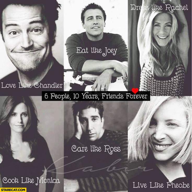 6-people-10-years-friends-forever-love-like-chandler-eat-like-joey-dress-like-rachel-cook-like-monica-care-like-ross-live-like-pheobe